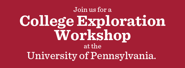 Join us for a College Exploration Workshop at the University of Pennsylvania.
