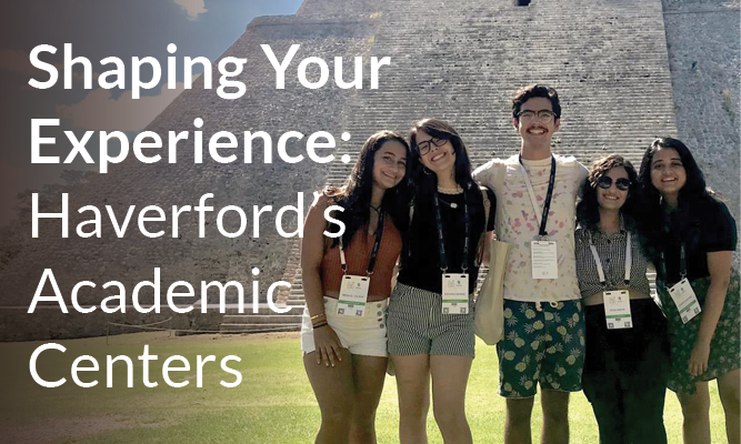 Shaping Your Experience: Haverford''s Academic Centers