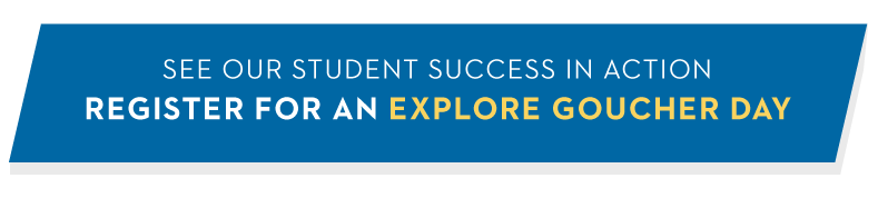 See our student success in action, register for Explore Goucher Day